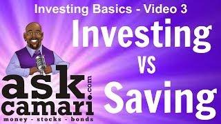 Investing Basics - Video 3: Investing vs Savings
