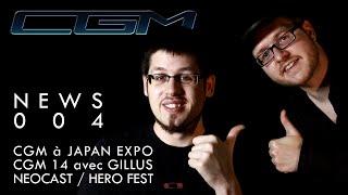 CGM - News 004 (Japan Expo / Episode 14 avec Gillus / …)