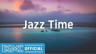 Jazz Time: Resting Calm Instrumental Music for Good Mood