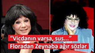 """""""Vicdanın varsa, sus..."""" - Floradan Zeynəbə ağır sözlər"""