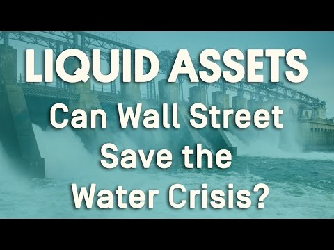 Liquid Assets: Can Wall Street Save the Water Crisis?