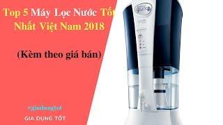 Top 5 Máy Lọc Nước Tốt Nhất Việt Nam 2018 - Đồ Gia Dụng Tốt Nhất AZ