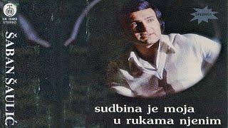 Saban Saulic - Sudbina je moja u rukama njenim - (Audio 1979)