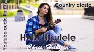 KOLEKSI AUDIO YOUTUBE :  HULU UKULELE KARYA CHRIS HAUGEN, musik Country clasik. Asyik didengar
