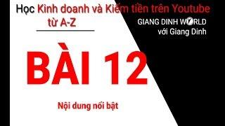 Học Kiếm tiền trên Youtube A-Z - Bài 12 - Nội dung nổi bật