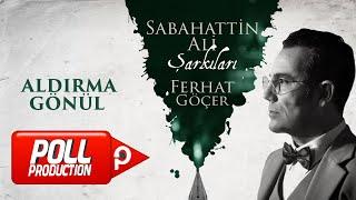 Ferhat Göçer - Aldırma Gönül (Sabahattin Ali Şarkıları) - (Official Lyric Video)