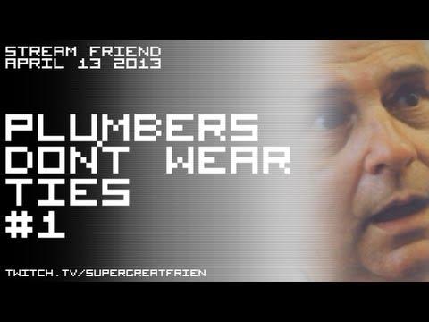 Stream Friend - Plumbers Don't Wear Ties p.1