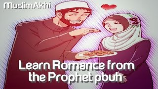 Learn Romance From The Prophet Muhammad (ﷺ) - Ustadh Wahaj Tarin