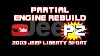 ⭐ 2003 Jeep Liberty Sport - 3.7 - Partial Engine Rebuild - PART 2