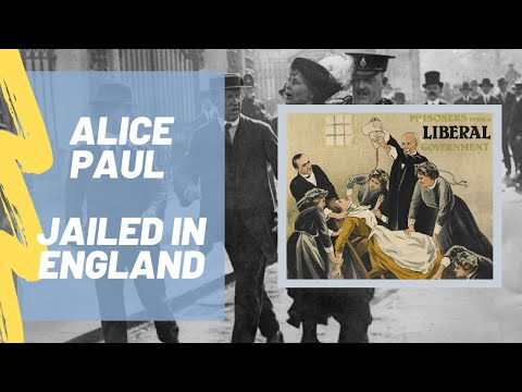 Alice Paul: Arrested, Jailed, and Force Fed in England