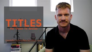 TITLES (The Three Ts Series) - What Leadership is Not
