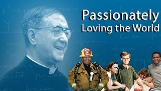 Passionately Loving the World. Ordinary People Living the Spirituality of St. Josemaria