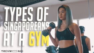 13 Types of Singaporeans at the Gym