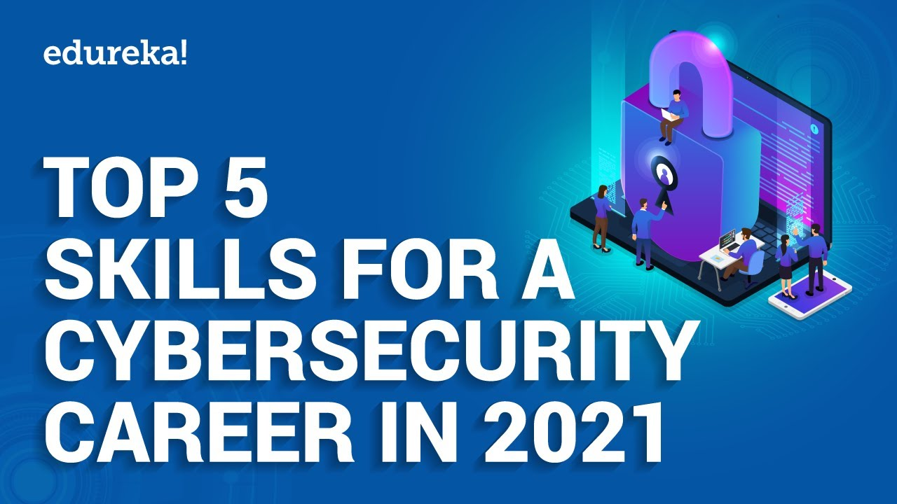 Top 5 Cybersecurity Skills In 2021 | Cybersecurity Career | Cybersecurity Training