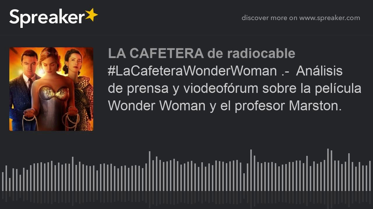Ver #LaCafeteraWonderWoman .-  Análisis de prensa y viodeofórum sobre la película Wonder Woman y el prof en Español