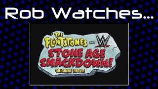 Rob Watches The Flintstones & WWE: Stone Age Smackdown