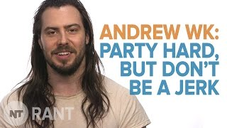 Rant: Andrew WK Says Party Hard But Also Clean Up Hard   NowThis