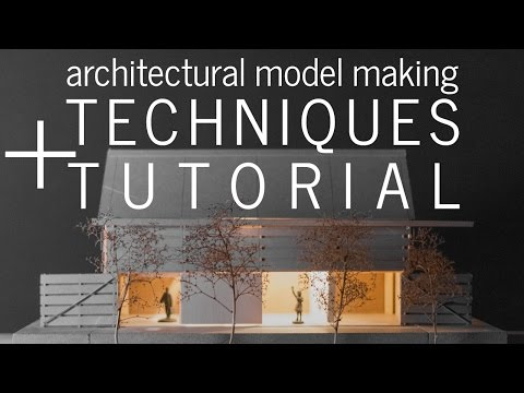 Architectural Model Making Techniques and Tutorial (a step-by-step model build)