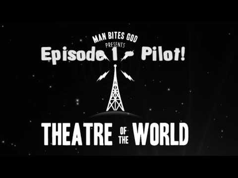 Ep 01 - Theatre of the World - Pilot!