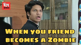 When your friend becomes a Zombie | KOP Wires | Marathi vine