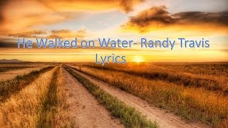 He Walked on Water- Randy Travis lyrics