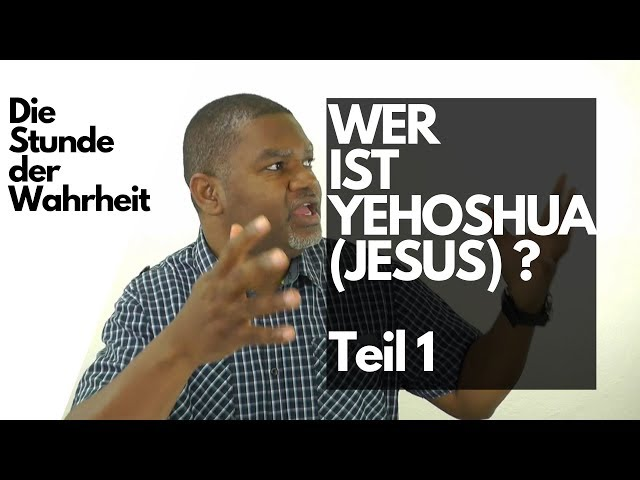 Wer ist Yehoshua (Jesus)? - Teil 1: Der Name YEHOSHUA