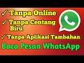- 100% Asli !!! Ini Cara Baca Pesan WhatsApp tanpa Online, tanpa Centang Biru, tanpa Tambahan Aplikasi