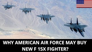 WHY AMERICAN AIR FORCE MAY BUY NEW F 15X FIGHTER?