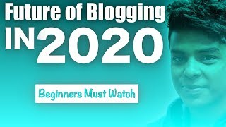 Future of Blogging in 2020 | The New Way of Blogging for Beginners