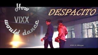 How VIXX would dance: DESPACITO [Luis Fonsi - Despacito ( cover by J.Fla )]