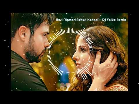 Hasi (Hamari Adhuri Kahani) - Dj Vaibo Remix