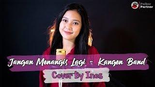 JANGAN MENANGIS LAGI - KANGEN BAND | COVER BY INES