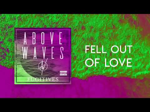 Above Waves – Fell Out of Love