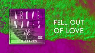Above Waves - Fell Out of Love | OFFICIAL AUDIO