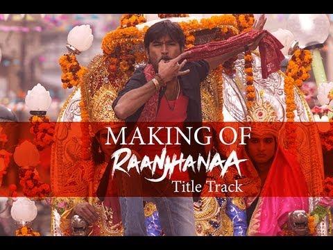 Raanjhanaa - Making of Raanjhanaa Title Track feat. Dhanush and Sonam Kapoor