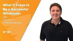 What It Takes to Be a Successful Wholesaler w/ Tom Krol of Wholesaling Inc