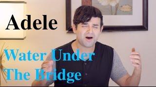 Adele - Water Under The Bridge (Edgar Alexander Cover)