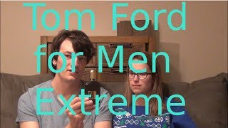 Tom Ford for Men Extreme Review