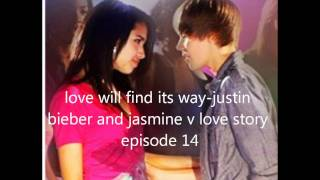 love will find its way-justin bieber and jasmine v love story ep.14