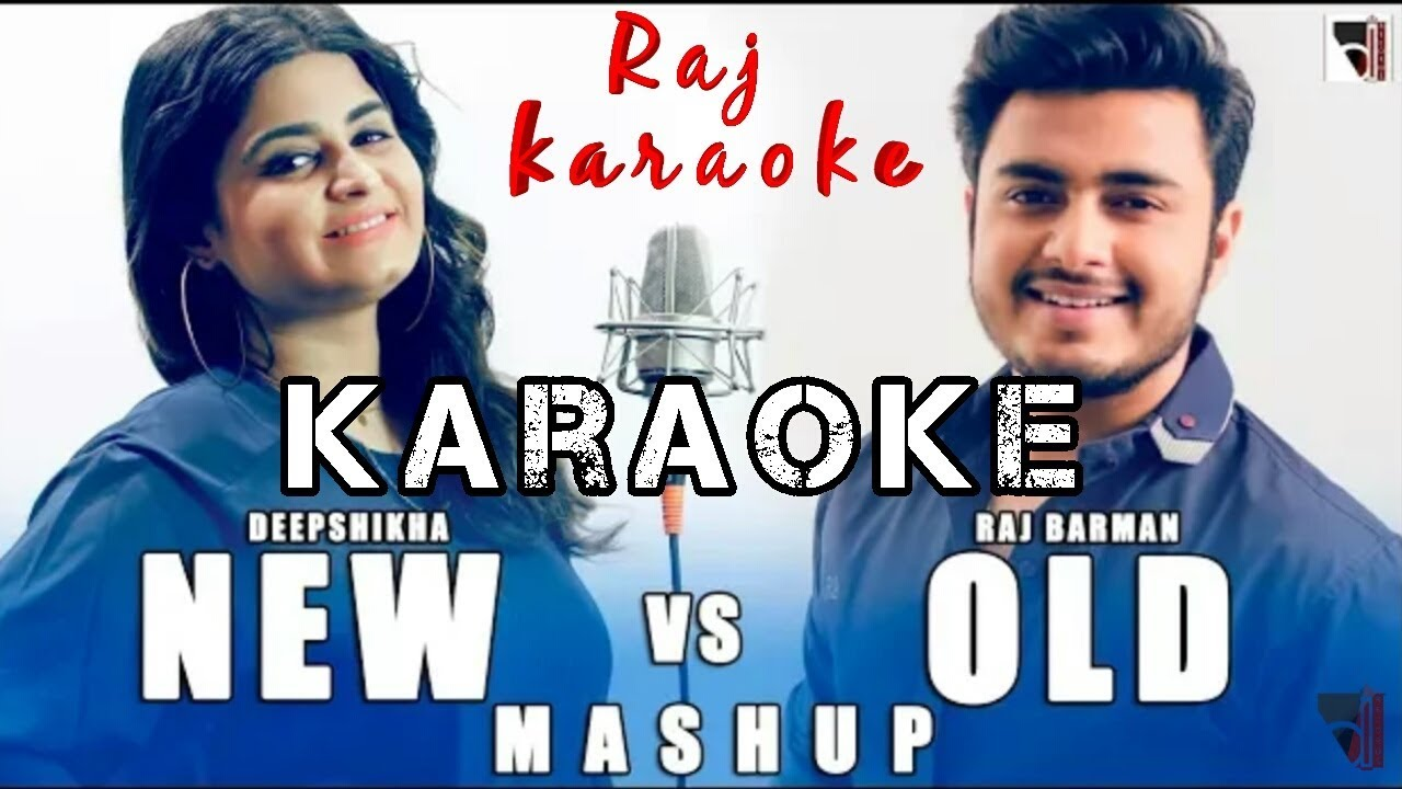 new-vs-old-karaoke-bollywood-songs-mashup-deepshikha-raj-barman-you-i