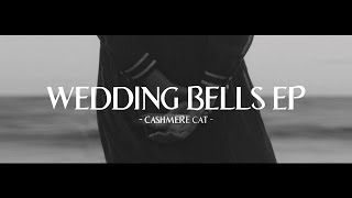 Cashmere Cat - Wedding Bells EP Sampler