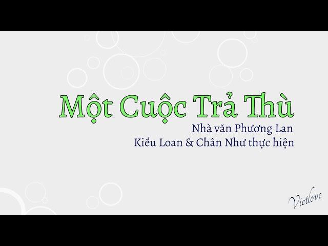 Truyện ngắn Một Cuộc Trả Thù - Phương Lan | Kiều Loan & Chân Như diễn đọc | Vietlove