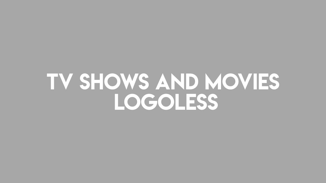 TV SHOWS AND MOVIES LOGOLESS