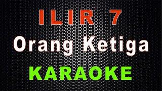 Download ILIR 7 - Orang Ketiga (Karaoke) | LMusical