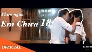 [Phim Ngắn] EM CHƯA 18 - [OFFICIAL] Đạo Diễn : Bảo Se7en | MoKo Production