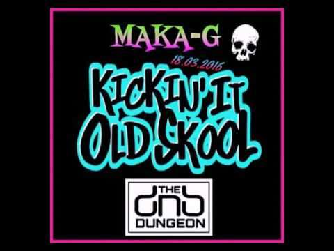MAKA-G - KICKIN IT OLD SKOOL MIX
