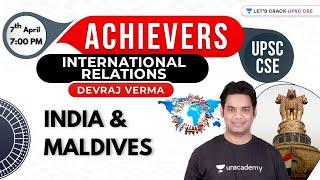 India - Maldives   Achievers Series - International Relations   UPSC CSE 2021   Devraj Verma
