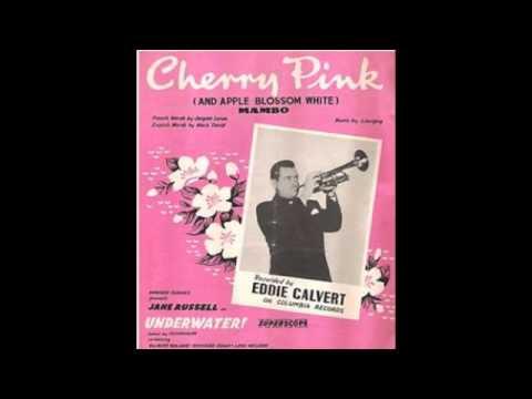 Eddie Calvert - Cherry Pink & Apple Blossom White