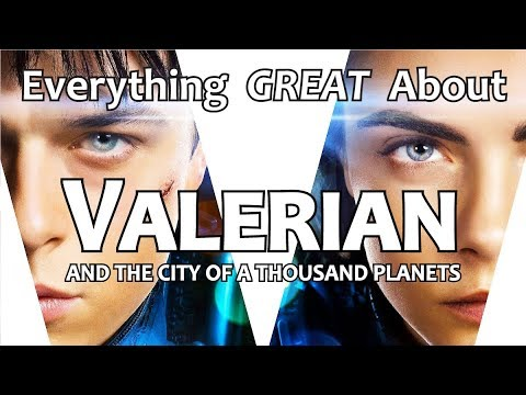 Everything GREAT About Valerian and the City of a Thousand Planets!