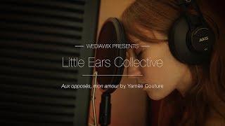 """""""AUX OPPOSÉS, MON AMOUR"""" - Yamée Couture ft. Little Ears Collective"""